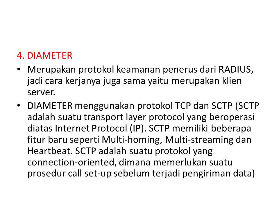 4. DIAMETER Merupakan protokol keamanan penerus dari RADIUS, jadi cara kerjanya juga sama yaitu merupakan klien server. DIAMETER menggunakan protokol