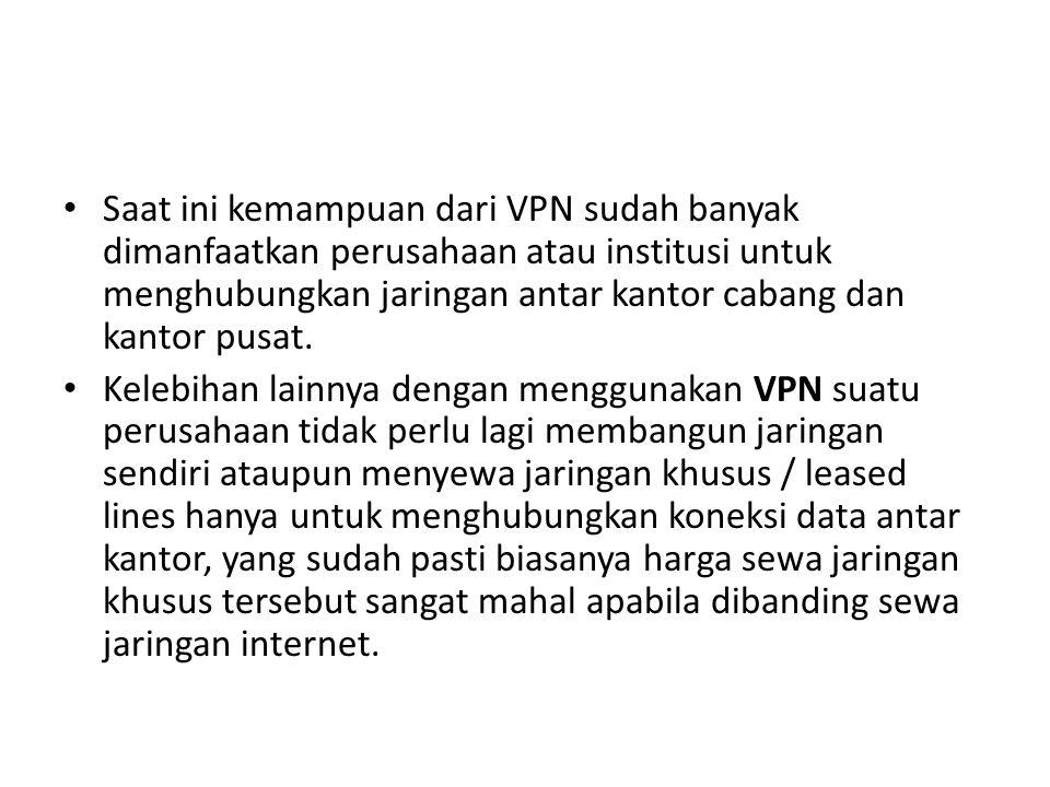 Saat ini kemampuan dari VPN sudah banyak dimanfaatkan perusahaan atau institusi untuk menghubungkan jaringan antar kantor cabang dan kantor pusat. Kel