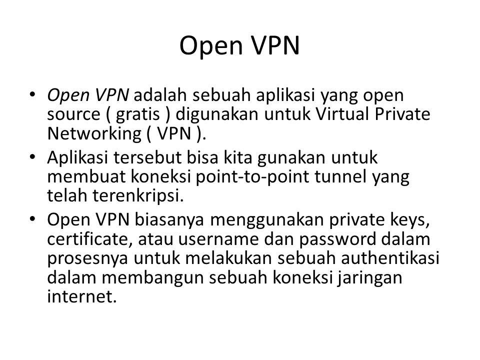 Open VPN Open VPN adalah sebuah aplikasi yang open source ( gratis ) digunakan untuk Virtual Private Networking ( VPN ). Aplikasi tersebut bisa kita g
