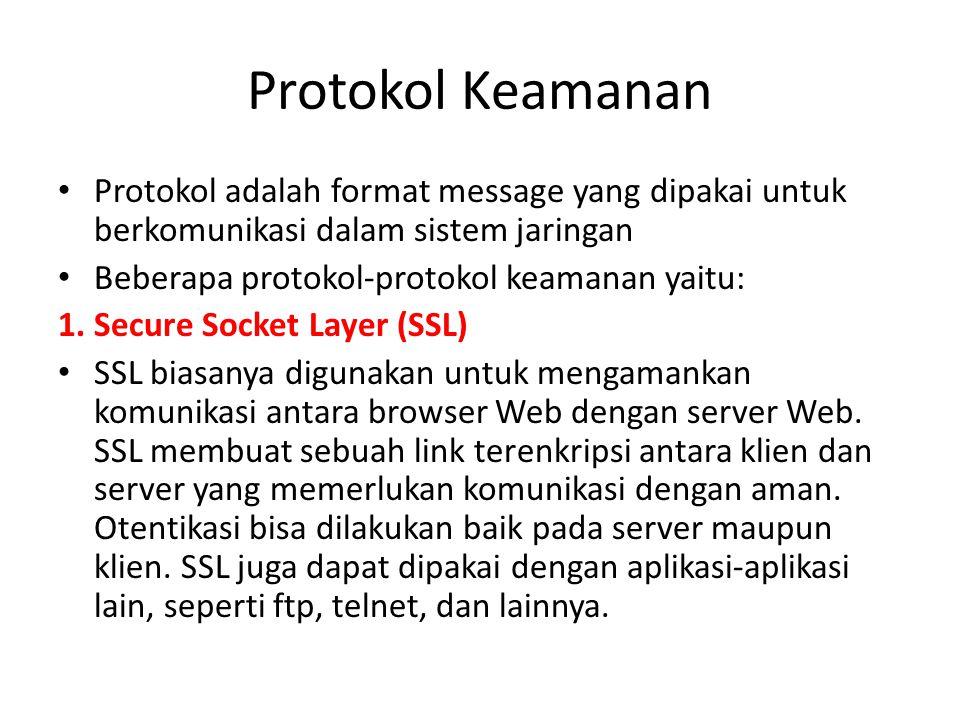 Protokol Keamanan Protokol adalah format message yang dipakai untuk berkomunikasi dalam sistem jaringan Beberapa protokol-protokol keamanan yaitu: 1.