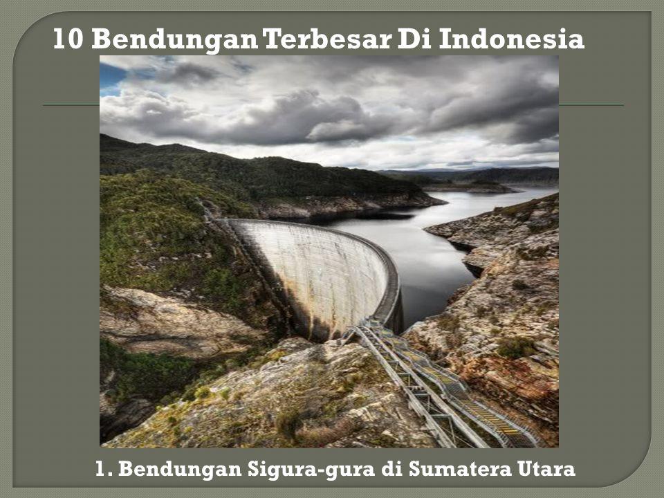 10 Bendungan Terbesar Di Indonesia 1. Bendungan Sigura-gura di Sumatera Utara