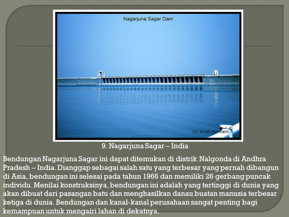 9. Nagarjuna Sagar – India Bendungan Nagarjuna Sagar ini dapat ditemukan di distrik Nalgonda di Andhra Pradesh – India. Dianggap sebagai salah satu ya