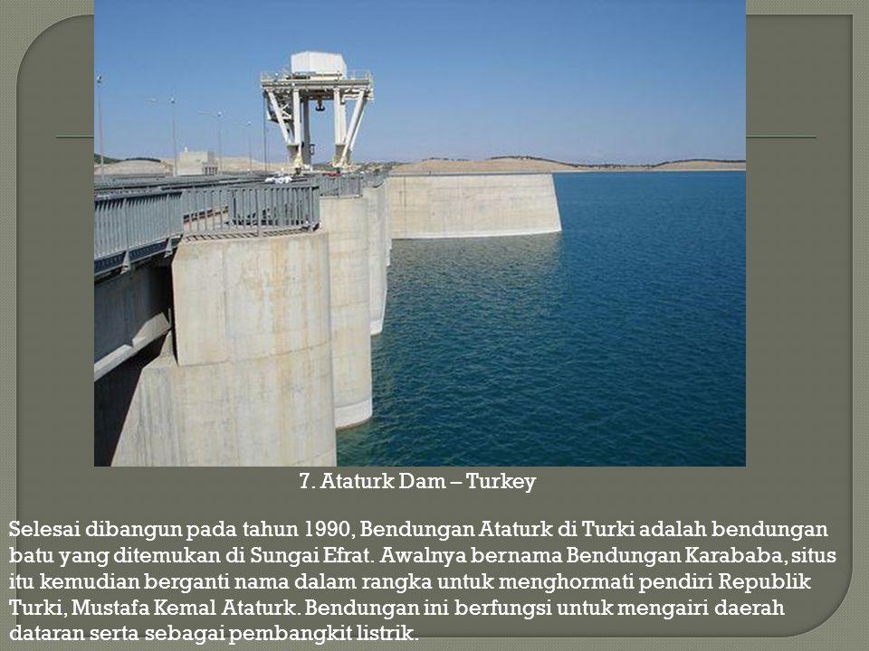 Selesai dibangun pada tahun 1990, Bendungan Ataturk di Turki adalah bendungan batu yang ditemukan di Sungai Efrat. Awalnya bernama Bendungan Karababa,