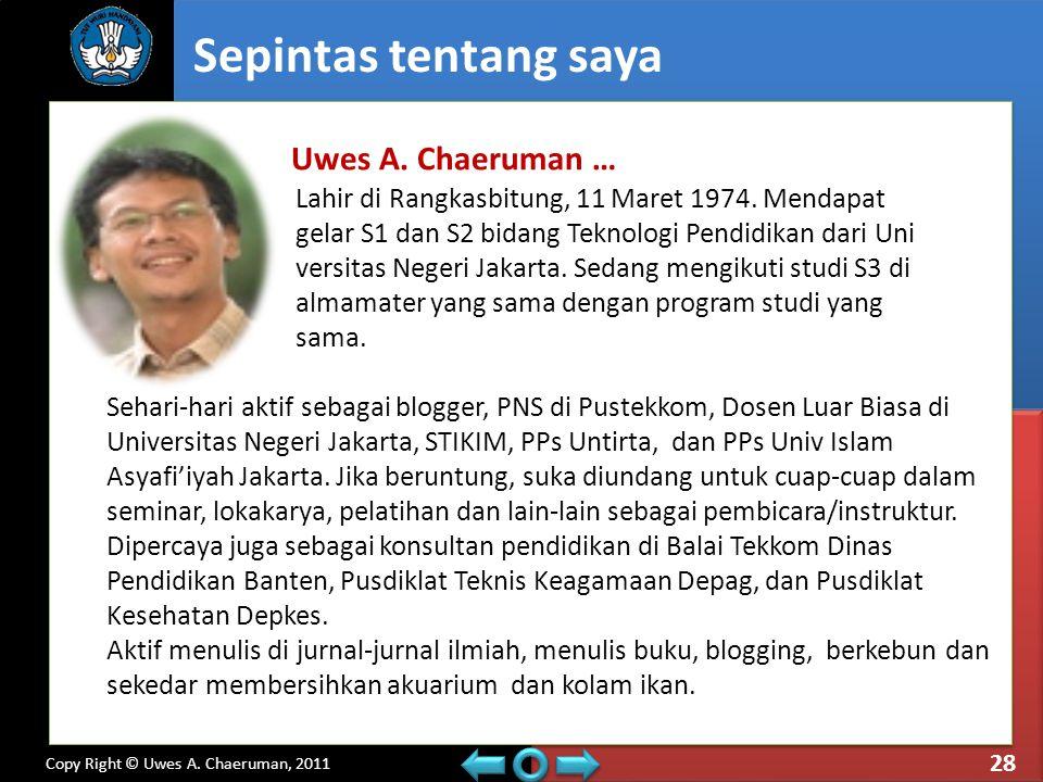 Copy Right © Uwes A. Chaeruman, 2011 Uwes A. Chaeruman … Lahir di Rangkasbitung, 11 Maret 1974. Mendapat gelar S1 dan S2 bidang Teknologi Pendidikan d
