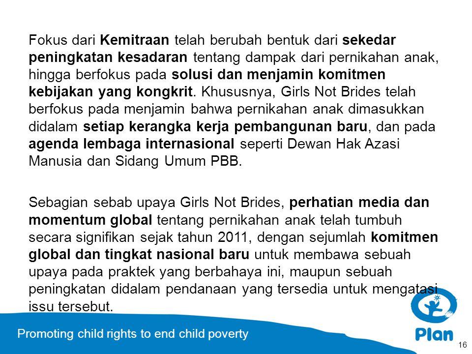 Promoting child rights to end child poverty Fokus dari Kemitraan telah berubah bentuk dari sekedar peningkatan kesadaran tentang dampak dari pernikaha