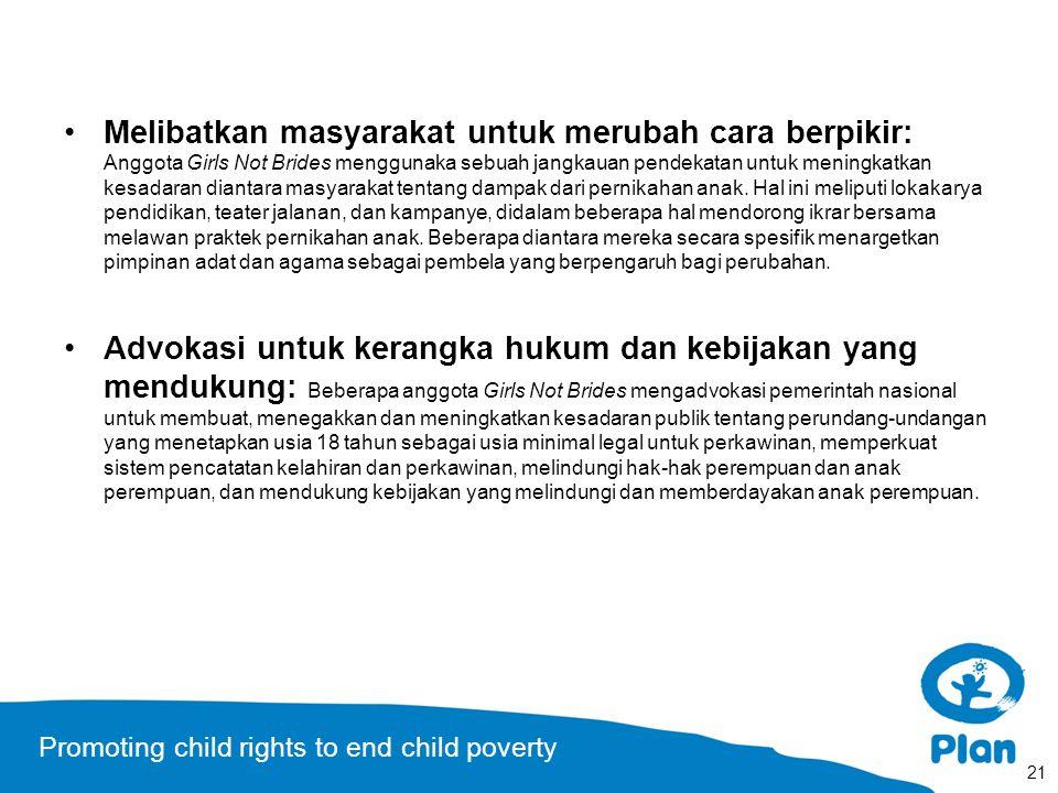Promoting child rights to end child poverty Melibatkan masyarakat untuk merubah cara berpikir: Anggota Girls Not Brides menggunaka sebuah jangkauan pendekatan untuk meningkatkan kesadaran diantara masyarakat tentang dampak dari pernikahan anak.