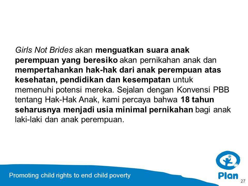 Promoting child rights to end child poverty Girls Not Brides akan menguatkan suara anak perempuan yang beresiko akan pernikahan anak dan mempertahanka