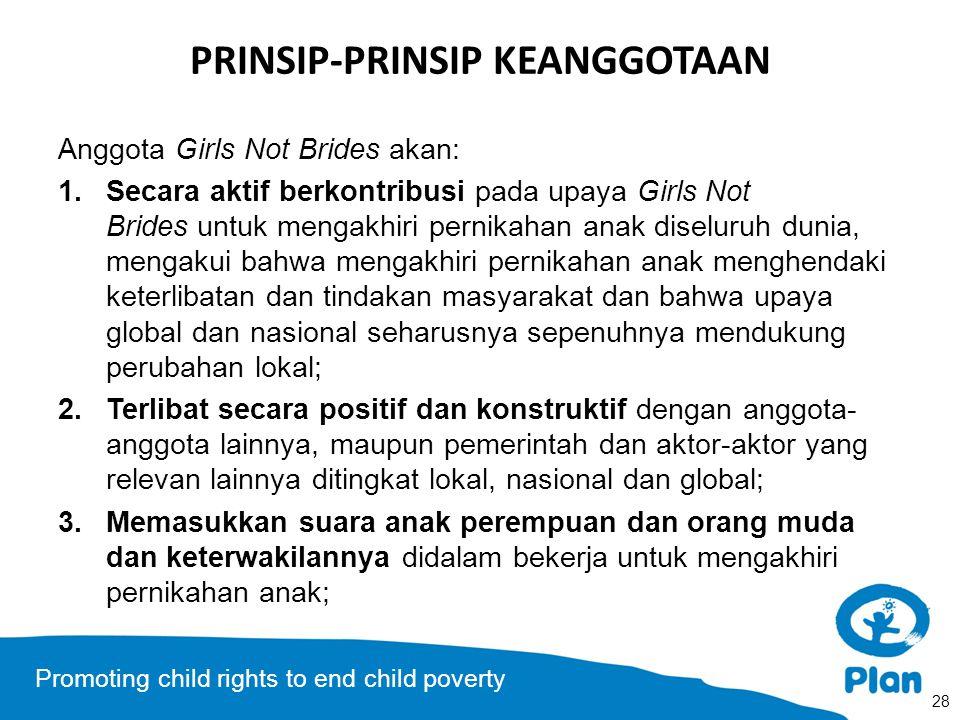 Promoting child rights to end child poverty PRINSIP-PRINSIP KEANGGOTAAN Anggota Girls Not Brides akan: 1.Secara aktif berkontribusi pada upaya Girls N
