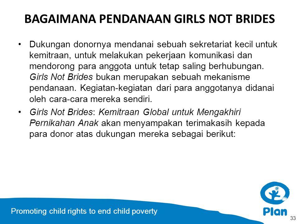 Promoting child rights to end child poverty BAGAIMANA PENDANAAN GIRLS NOT BRIDES Dukungan donornya mendanai sebuah sekretariat kecil untuk kemitraan,