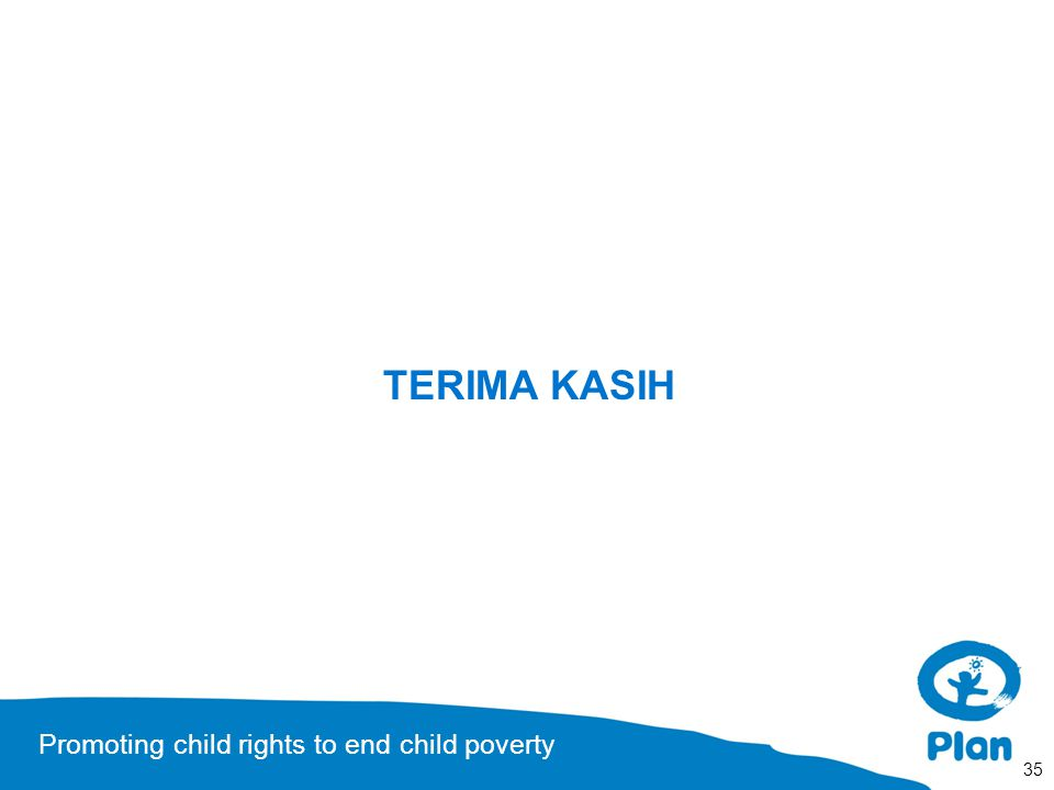 Promoting child rights to end child poverty TERIMA KASIH 35