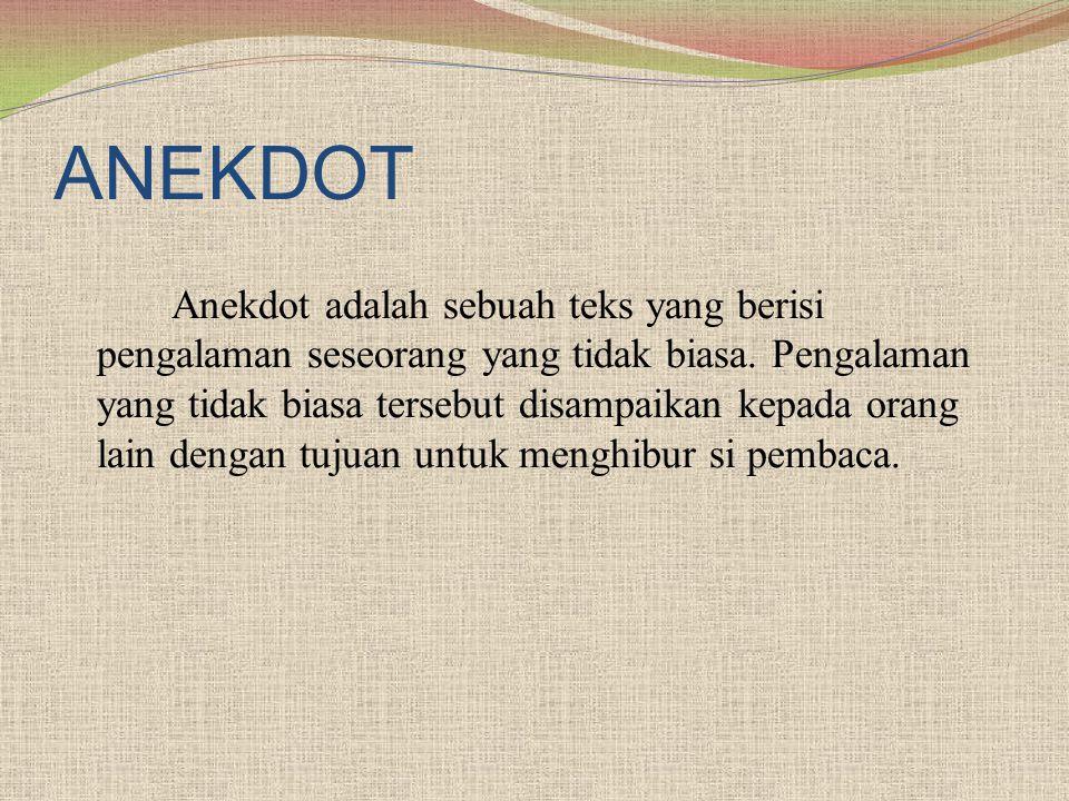ANEKDOT Anekdot adalah sebuah teks yang berisi pengalaman seseorang yang tidak biasa. Pengalaman yang tidak biasa tersebut disampaikan kepada orang la