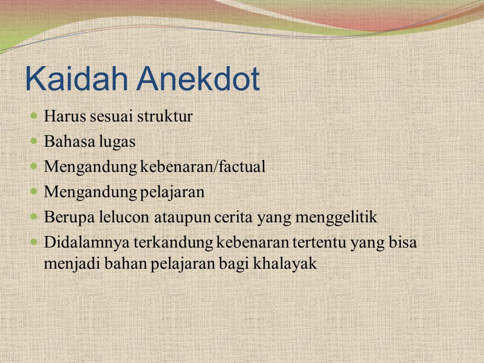 Kaidah Anekdot Harus sesuai struktur Bahasa lugas Mengandung kebenaran/factual Mengandung pelajaran Berupa lelucon ataupun cerita yang menggelitik Did