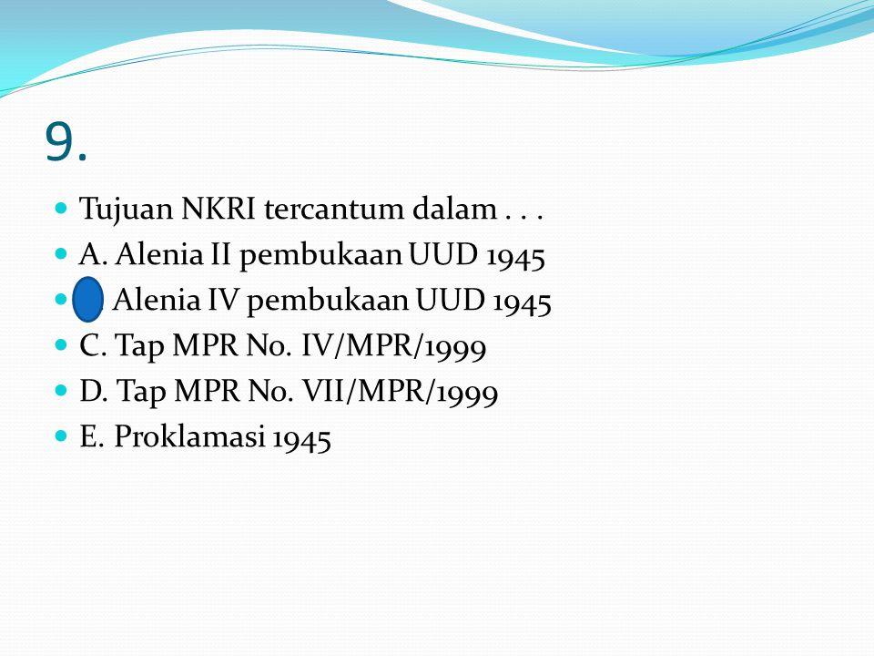 8.Hakikat NKRI adalah... A. Proklamasi kemerdekaan Indonesia B.