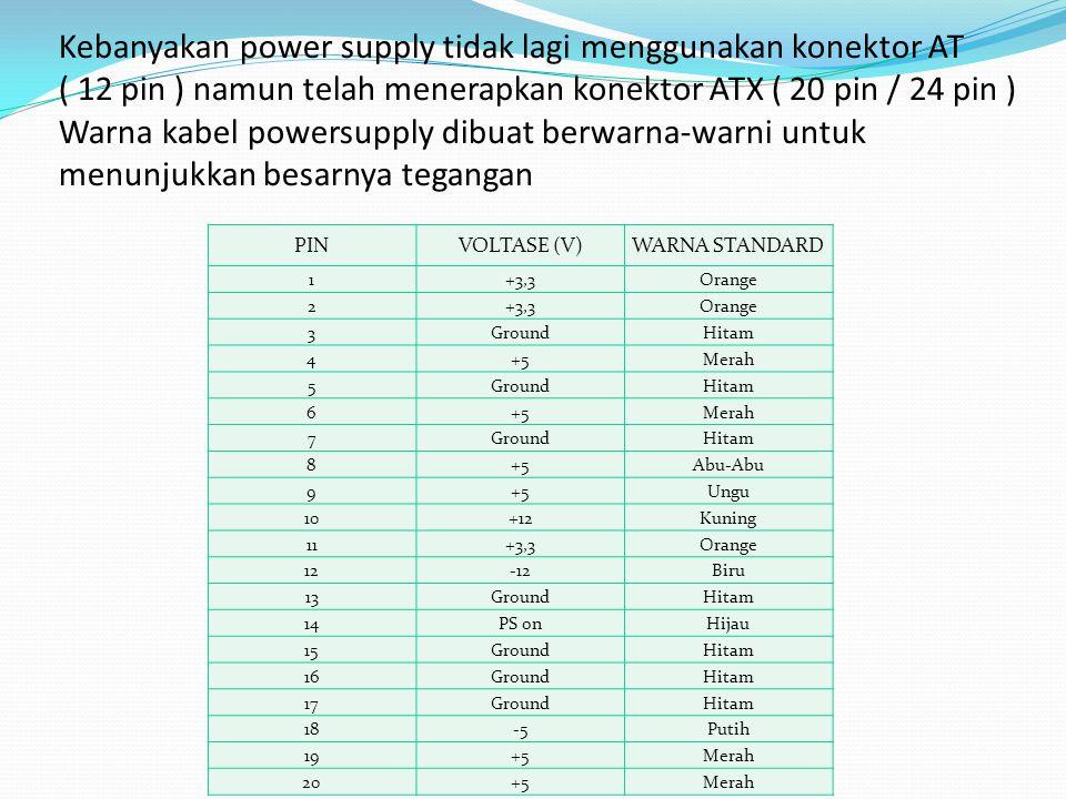 Kebanyakan power supply tidak lagi menggunakan konektor AT ( 12 pin ) namun telah menerapkan konektor ATX ( 20 pin / 24 pin ) Warna kabel powersupply