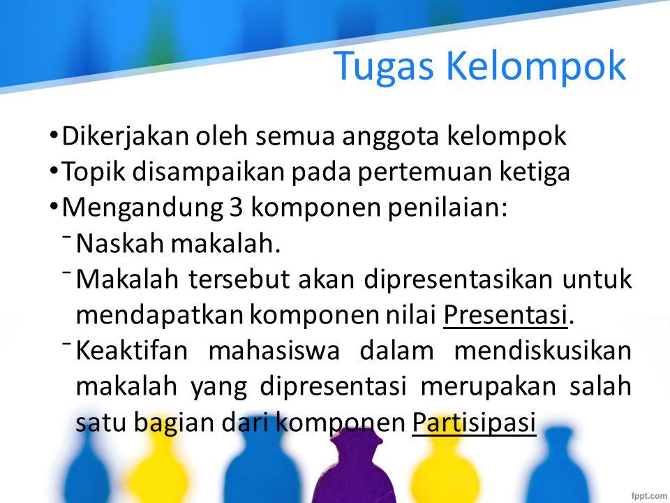 Dikerjakan oleh semua anggota kelompok Topik disampaikan pada pertemuan ketiga Mengandung 3 komponen penilaian: ⁻Naskah makalah.