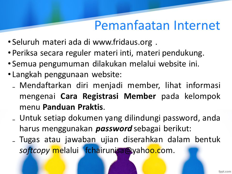 Seluruh materi ada di www.fridaus.org. Periksa secara reguler materi inti, materi pendukung. Semua pengumuman dilakukan melalui website ini. Langkah p