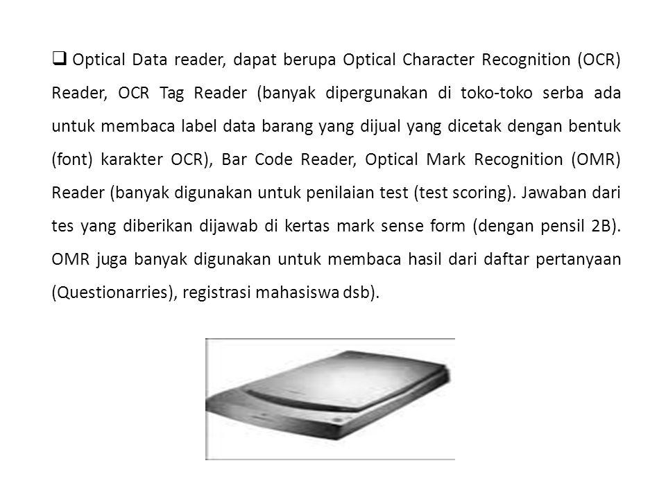  Optical Data reader, dapat berupa Optical Character Recognition (OCR) Reader, OCR Tag Reader (banyak dipergunakan di toko-toko serba ada untuk memba