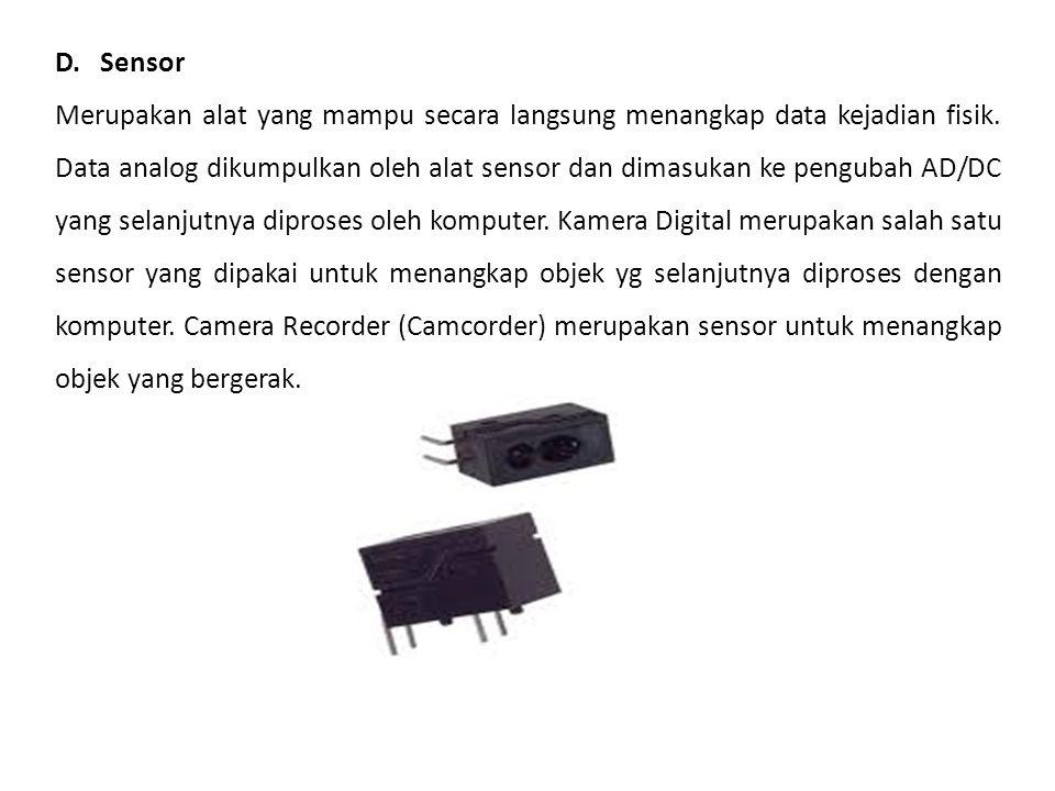 D. Sensor Merupakan alat yang mampu secara langsung menangkap data kejadian fisik. Data analog dikumpulkan oleh alat sensor dan dimasukan ke pengubah