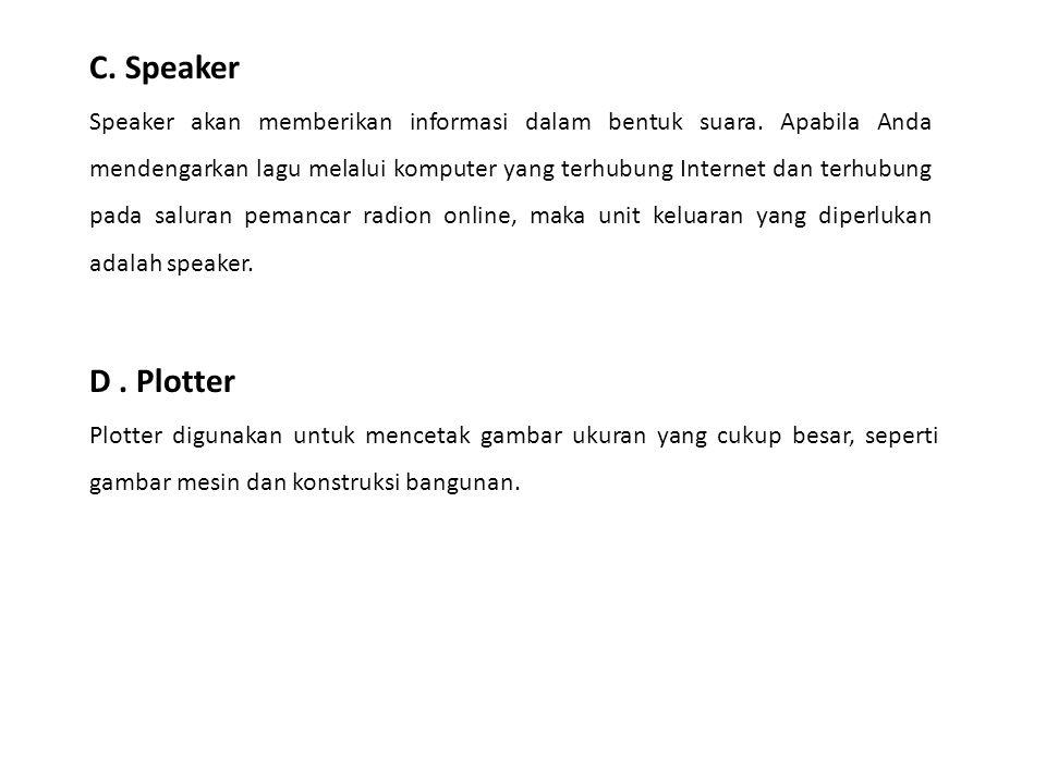 C. Speaker Speaker akan memberikan informasi dalam bentuk suara. Apabila Anda mendengarkan lagu melalui komputer yang terhubung Internet dan terhubung