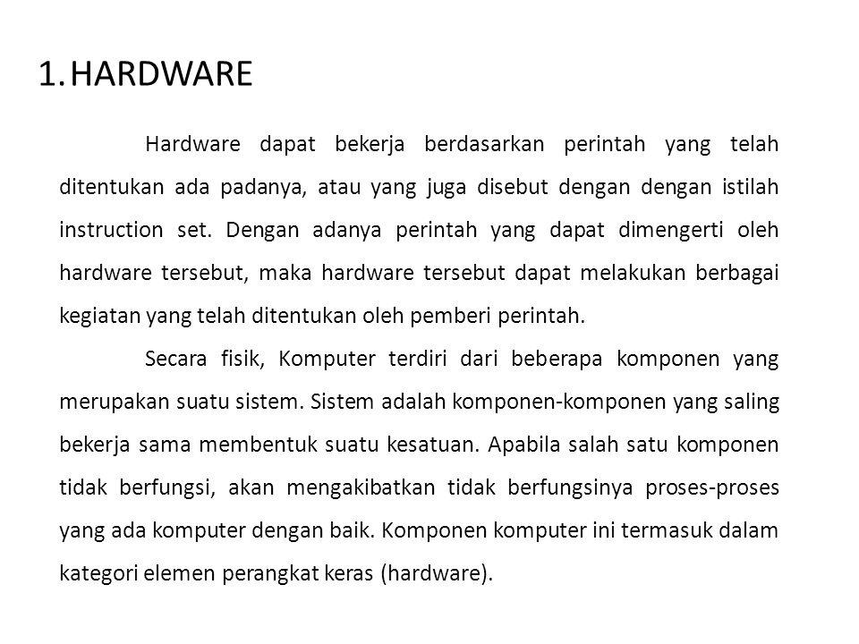 1.HARDWARE Hardware dapat bekerja berdasarkan perintah yang telah ditentukan ada padanya, atau yang juga disebut dengan dengan istilah instruction set