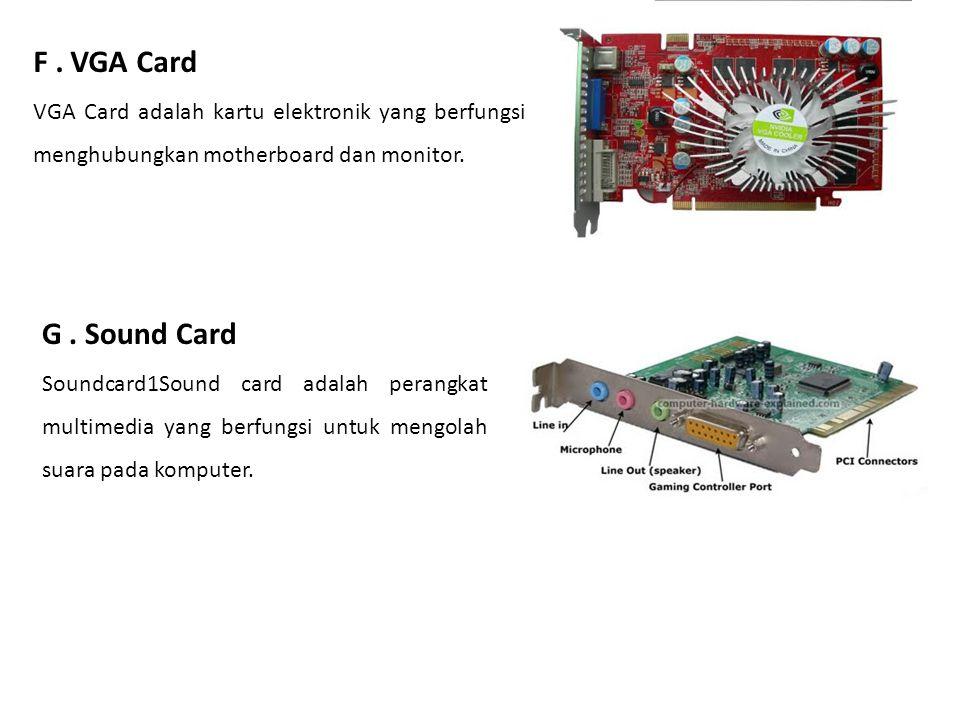 F. VGA Card VGA Card adalah kartu elektronik yang berfungsi menghubungkan motherboard dan monitor. G. Sound Card Soundcard1Sound card adalah perangkat