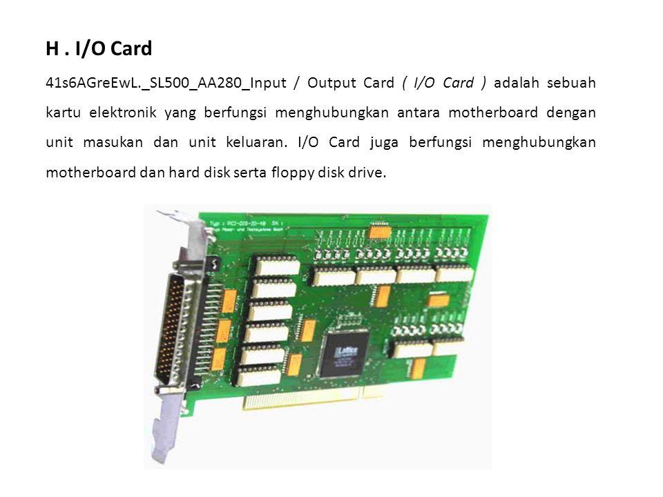 H. I/O Card 41s6AGreEwL._SL500_AA280_Input / Output Card ( I/O Card ) adalah sebuah kartu elektronik yang berfungsi menghubungkan antara motherboard d