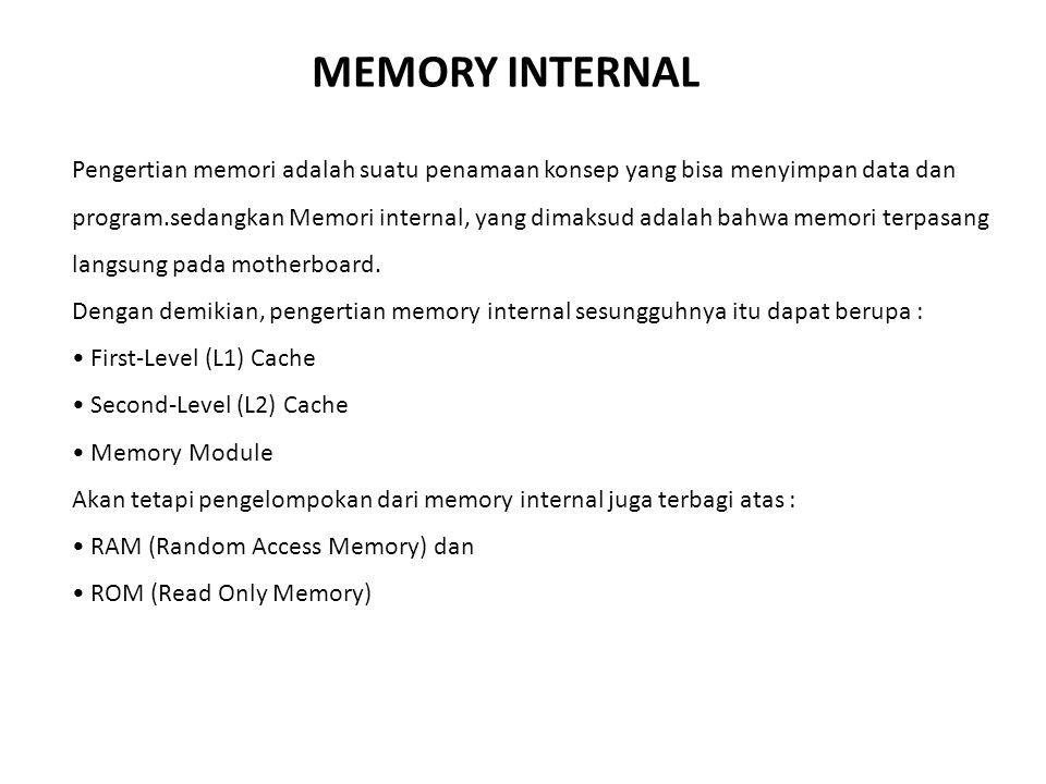 Pengertian memori adalah suatu penamaan konsep yang bisa menyimpan data dan program.sedangkan Memori internal, yang dimaksud adalah bahwa memori terpa