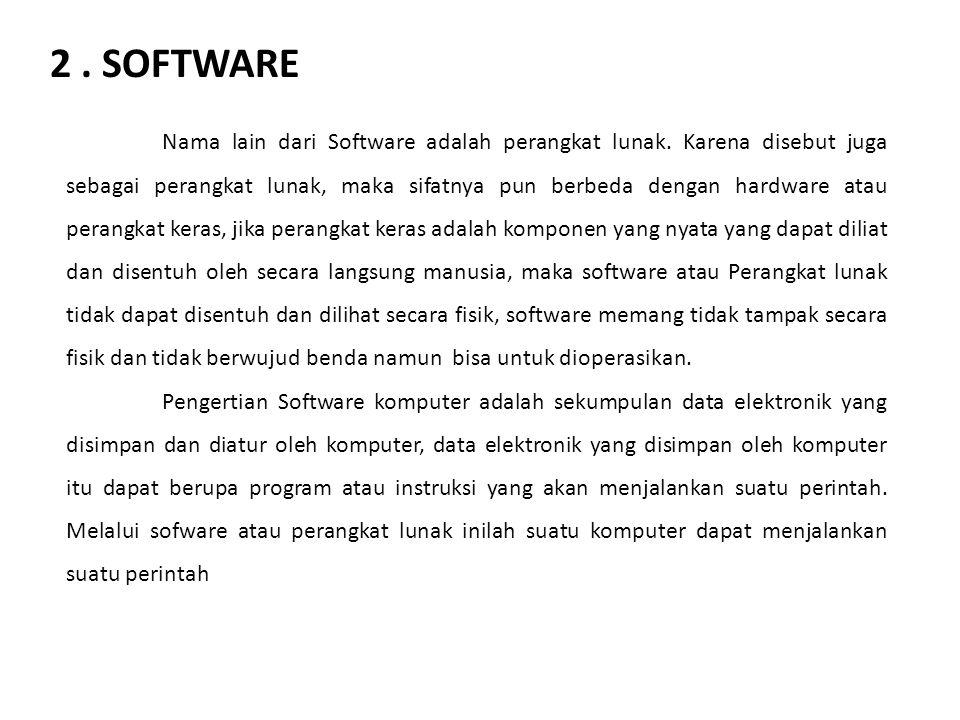 2. SOFTWARE Nama lain dari Software adalah perangkat lunak. Karena disebut juga sebagai perangkat lunak, maka sifatnya pun berbeda dengan hardware ata