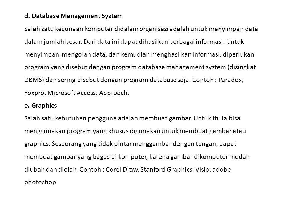 d. Database Management System Salah satu kegunaan komputer didalam organisasi adalah untuk menyimpan data dalam jumlah besar. Dari data ini dapat diha