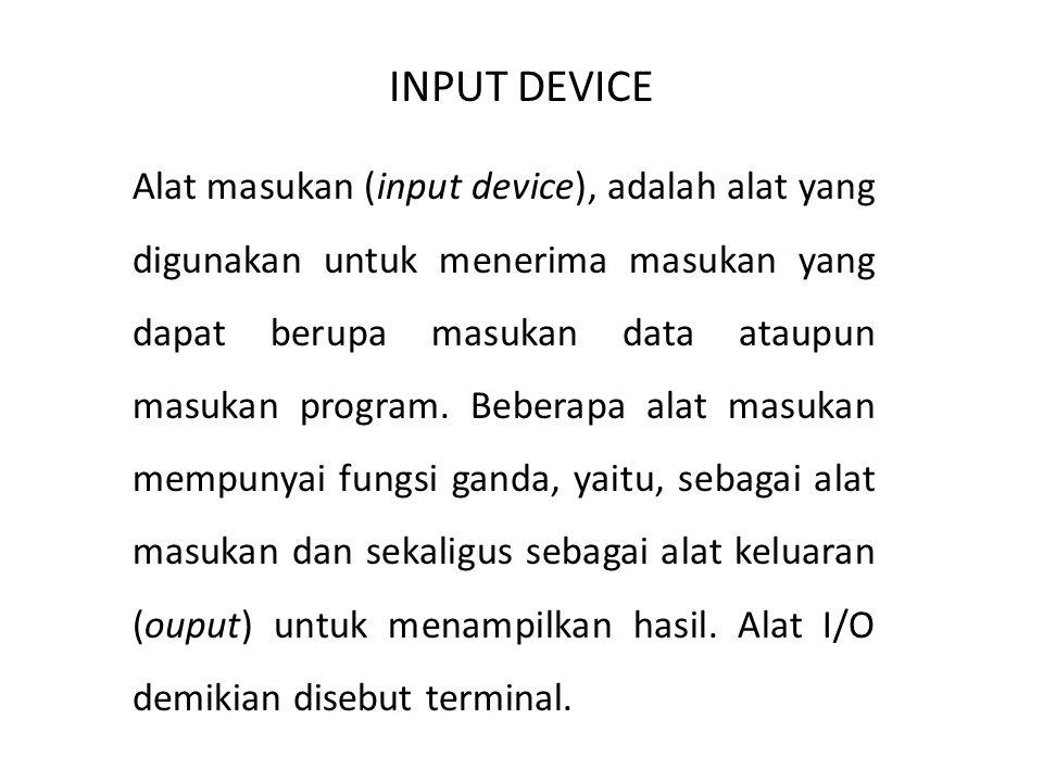 INPUT DEVICE Alat masukan (input device), adalah alat yang digunakan untuk menerima masukan yang dapat berupa masukan data ataupun masukan program. Be