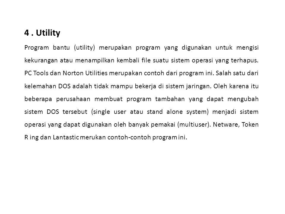 4. Utility Program bantu (utility) merupakan program yang digunakan untuk mengisi kekurangan atau menampilkan kembali file suatu sistem operasi yang t