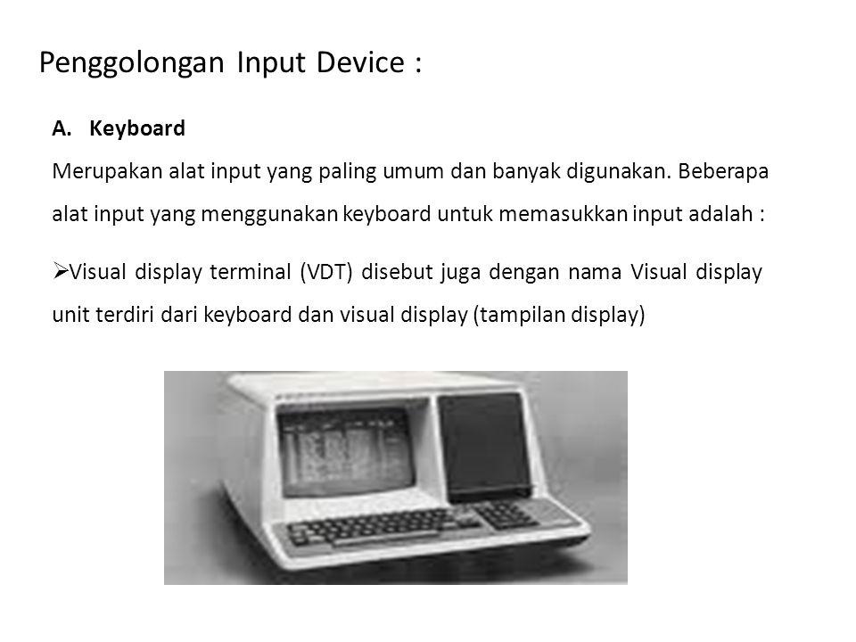 Penggolongan Input Device : A. Keyboard Merupakan alat input yang paling umum dan banyak digunakan. Beberapa alat input yang menggunakan keyboard untu