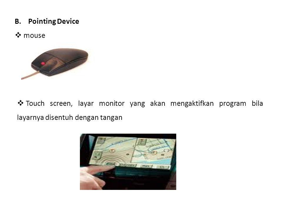 B. Pointing Device  mouse  Touch screen, layar monitor yang akan mengaktifkan program bila layarnya disentuh dengan tangan