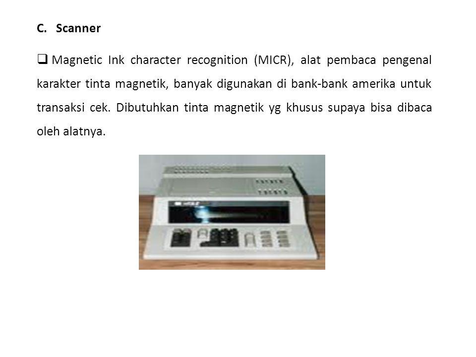 C. Scanner  Magnetic Ink character recognition (MICR), alat pembaca pengenal karakter tinta magnetik, banyak digunakan di bank-bank amerika untuk tra