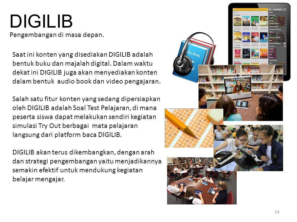 14 DIGILIB Pengembangan di masa depan. Saat ini konten yang disediakan DIGILIB adalah bentuk buku dan majalah digital. Dalam waktu dekat ini DIGILIB j