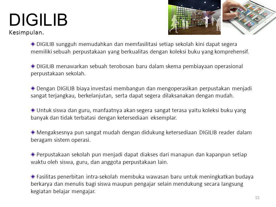 15 DIGILIB Kesimpulan. DIGILIB sungguh memudahkan dan memfasilitasi setiap sekolah kini dapat segera memiliki sebuah perpustakaan yang berkualitas den