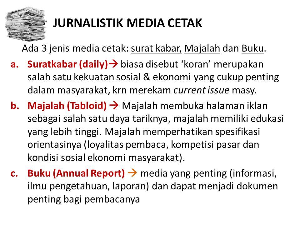 JURNALISTIK MEDIA CETAK Ada 3 jenis media cetak: surat kabar, Majalah dan Buku.