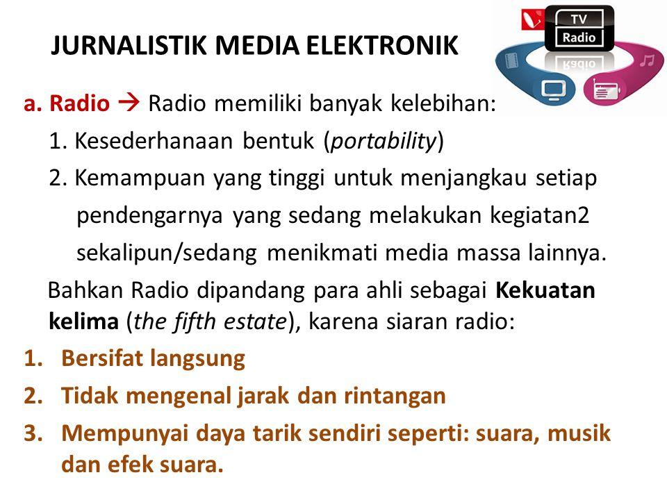 JURNALISTIK MEDIA ELEKTRONIK a.Radio  Radio memiliki banyak kelebihan: 1.