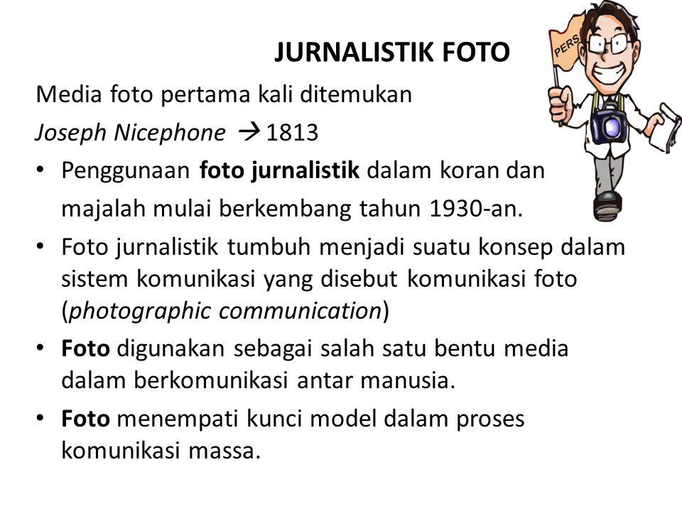 JURNALISTIK FOTO Media foto pertama kali ditemukan Joseph Nicephone  1813 Penggunaan foto jurnalistik dalam koran dan majalah mulai berkembang tahun 1930-an.