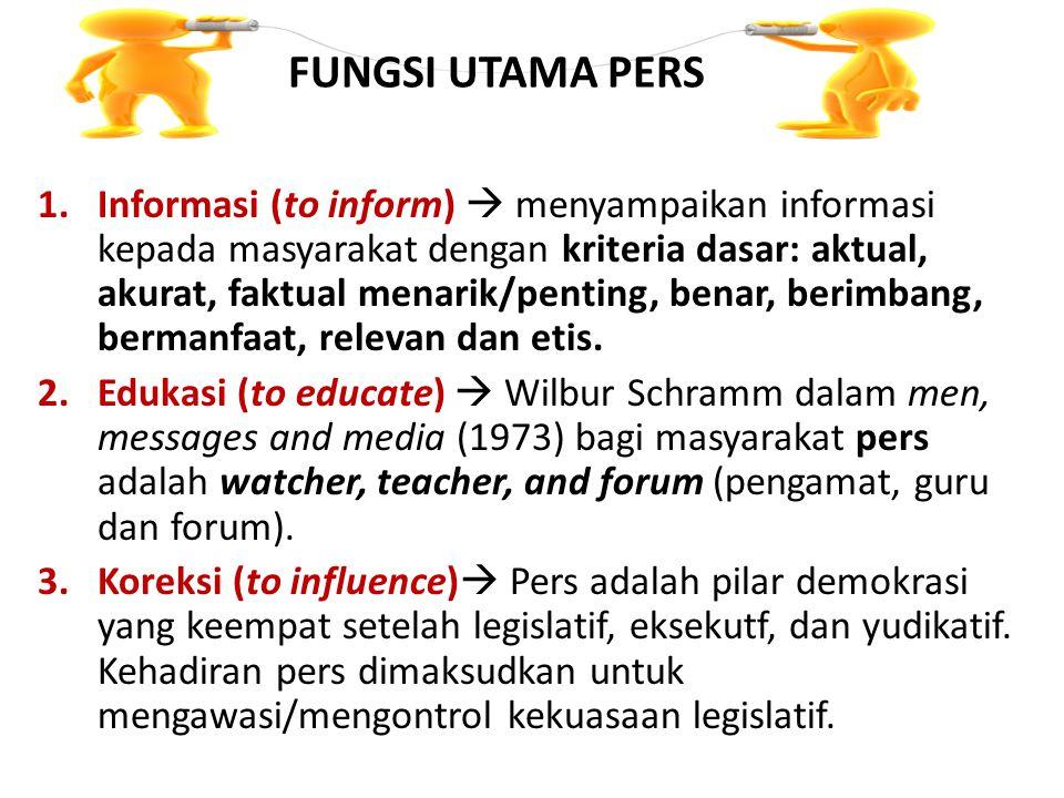 FUNGSI UTAMA PERS 1.Informasi (to inform)  menyampaikan informasi kepada masyarakat dengan kriteria dasar: aktual, akurat, faktual menarik/penting, benar, berimbang, bermanfaat, relevan dan etis.