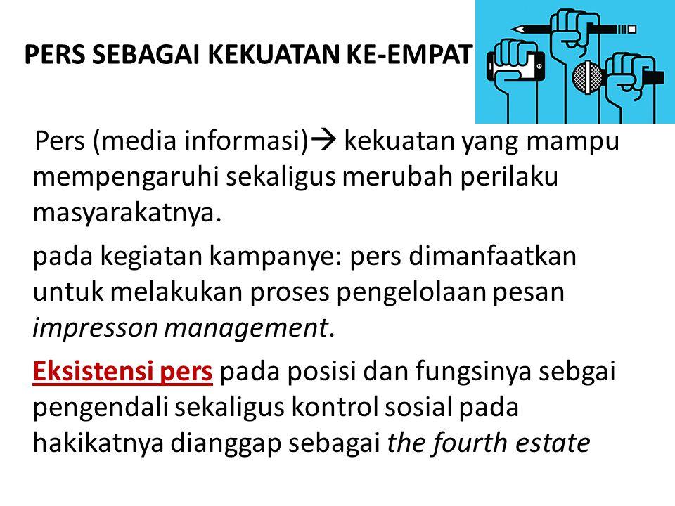 PERS SEBAGAI KEKUATAN KE-EMPAT Pers (media informasi)  kekuatan yang mampu mempengaruhi sekaligus merubah perilaku masyarakatnya.