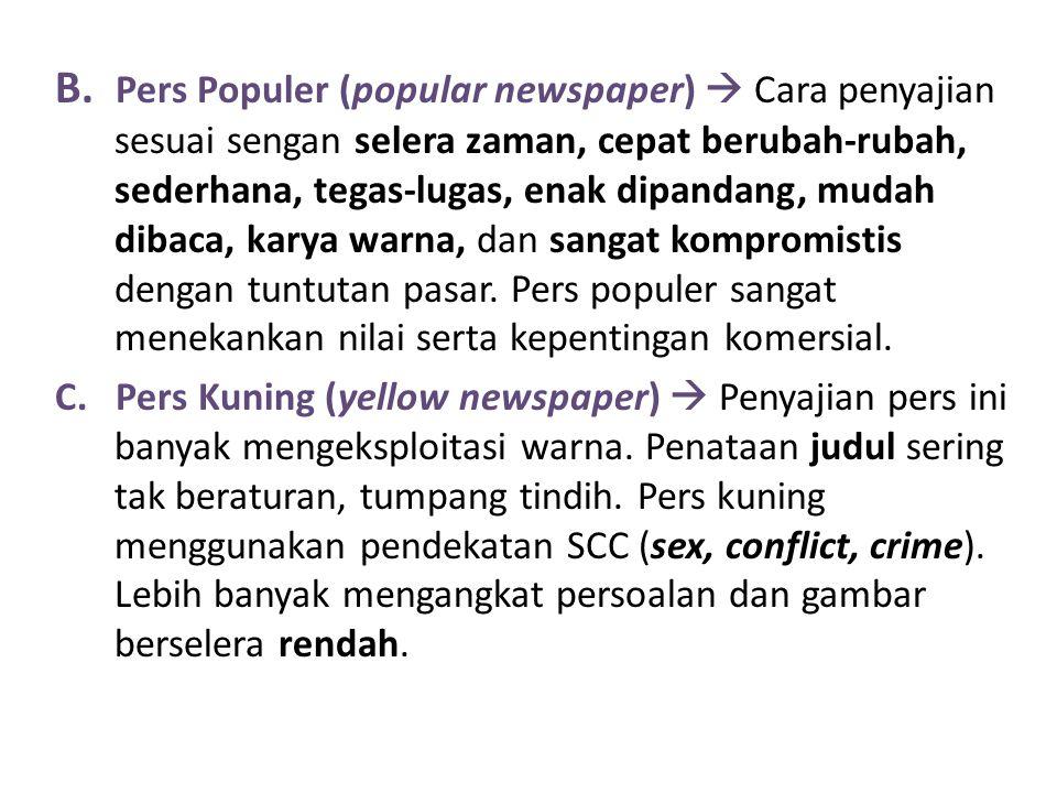 B. Pers Populer (popular newspaper)  Cara penyajian sesuai sengan selera zaman, cepat berubah-rubah, sederhana, tegas-lugas, enak dipandang, mudah di