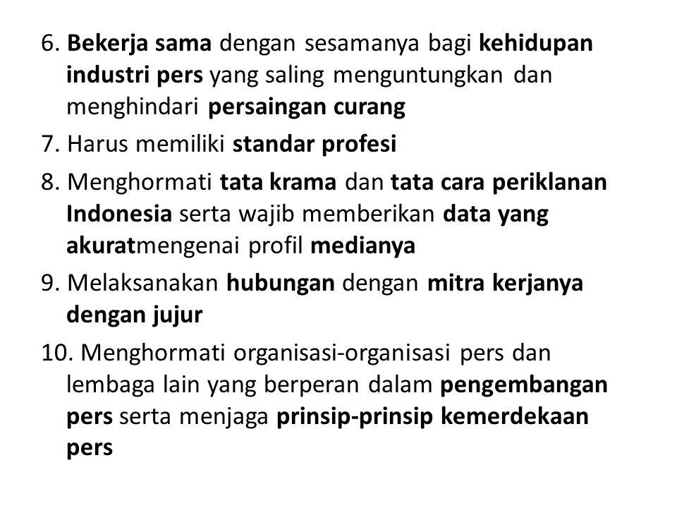 6. Bekerja sama dengan sesamanya bagi kehidupan industri pers yang saling menguntungkan dan menghindari persaingan curang 7. Harus memiliki standar pr