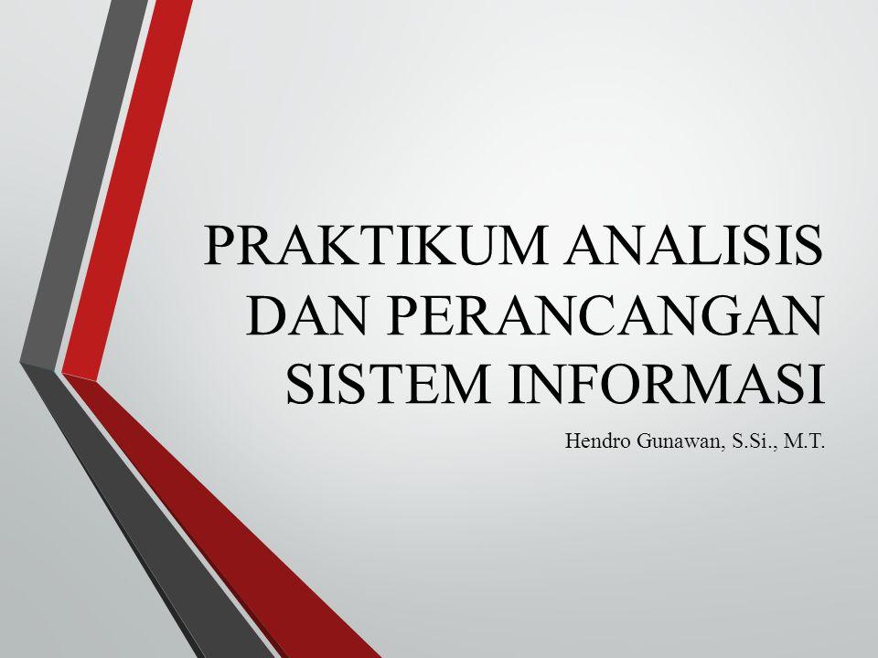 PRAKTIKUM ANALISIS DAN PERANCANGAN SISTEM INFORMASI Hendro Gunawan, S.Si., M.T.