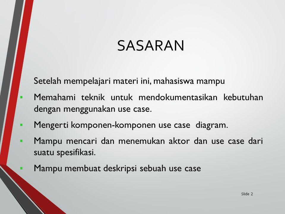 Slide 2 Setelah mempelajari materi ini, mahasiswa mampu  Memahami teknik untuk mendokumentasikan kebutuhan dengan menggunakan use case.