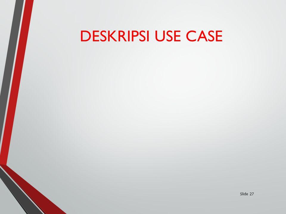 DESKRIPSI USE CASE Slide 27