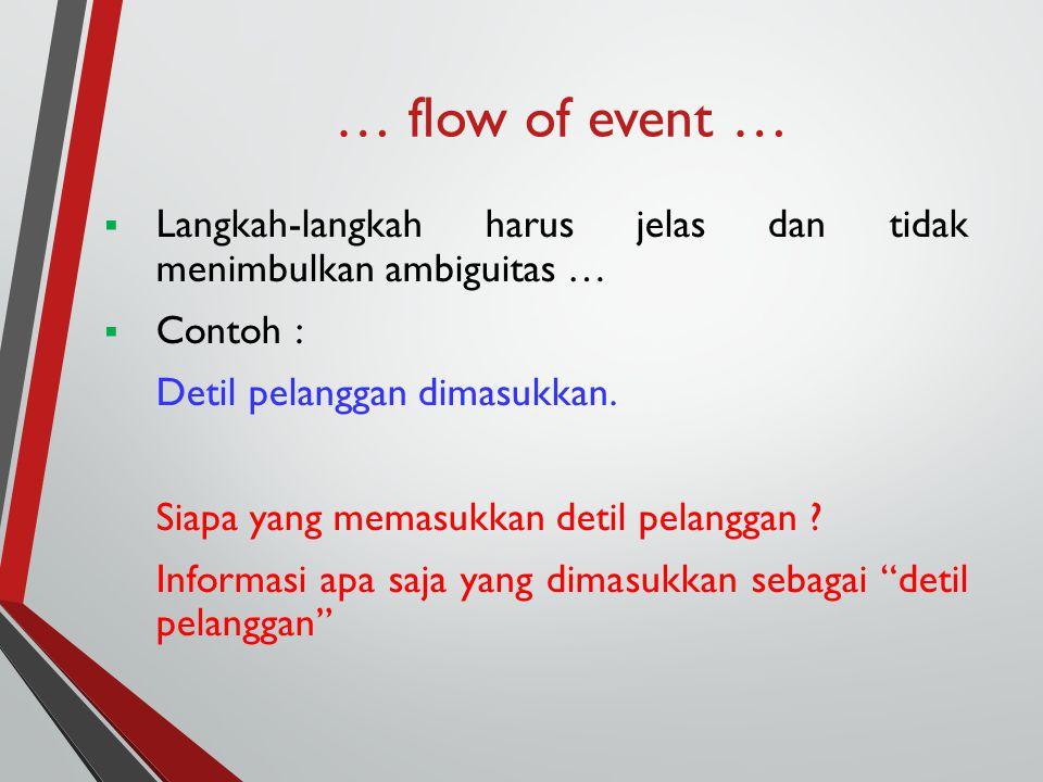 … flow of event …  Langkah-langkah harus jelas dan tidak menimbulkan ambiguitas …  Contoh : Detil pelanggan dimasukkan. Siapa yang memasukkan detil