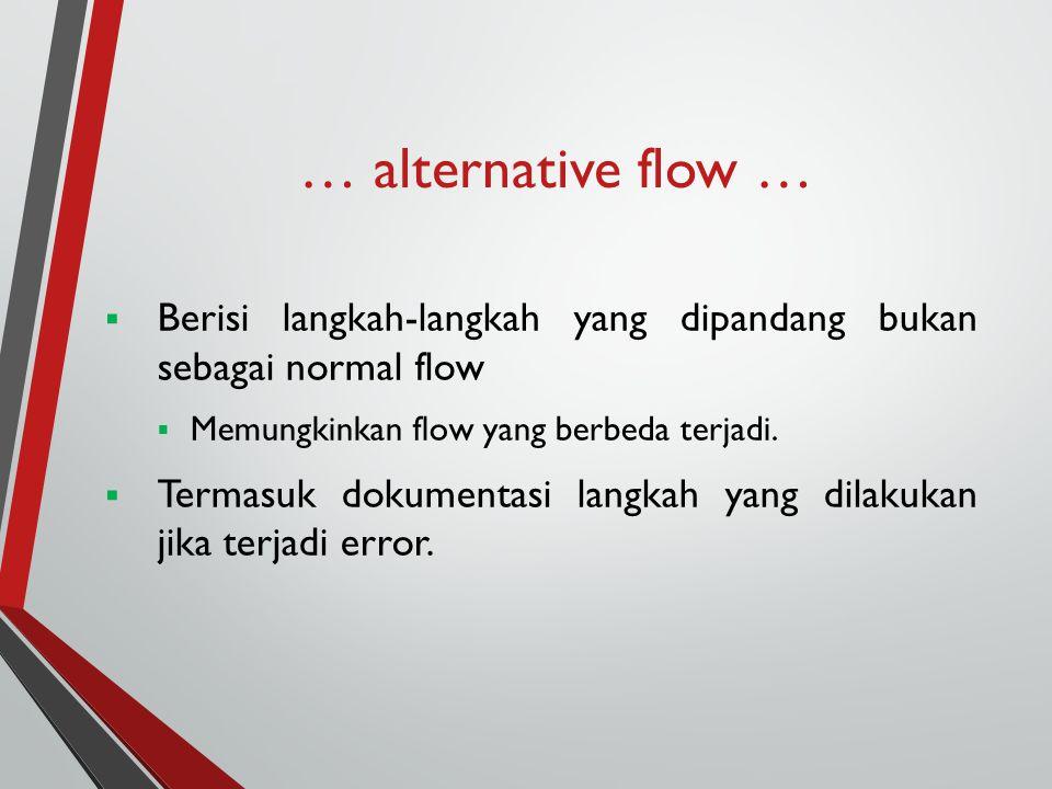… alternative flow …  Berisi langkah-langkah yang dipandang bukan sebagai normal flow  Memungkinkan flow yang berbeda terjadi.  Termasuk dokumentas