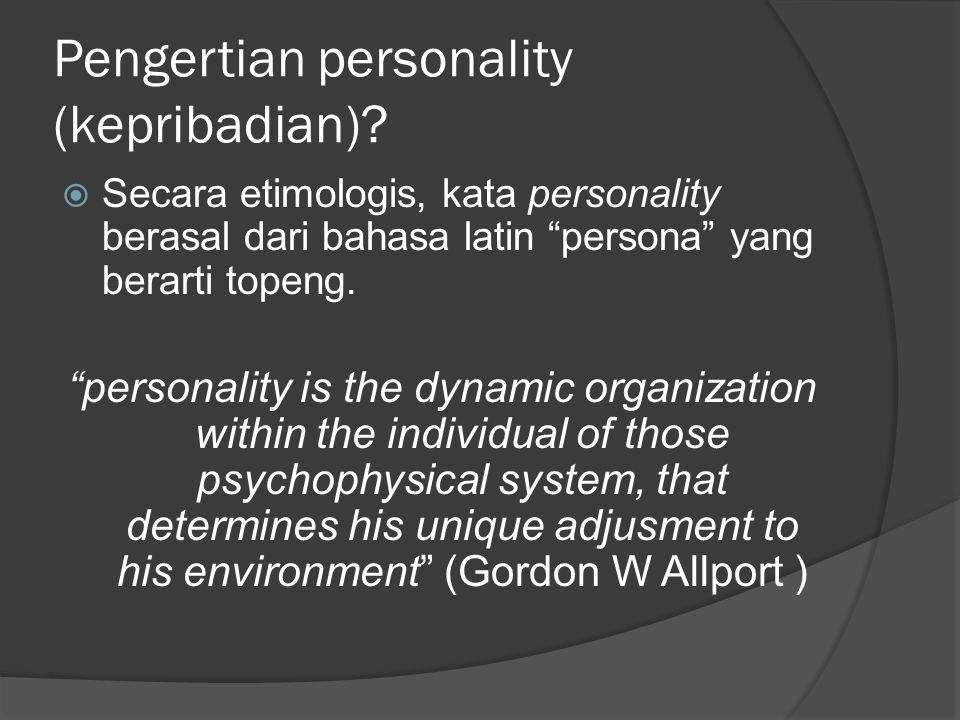 """Pengertian personality (kepribadian)?  Secara etimologis, kata personality berasal dari bahasa latin """"persona"""" yang berarti topeng. """"personality is t"""