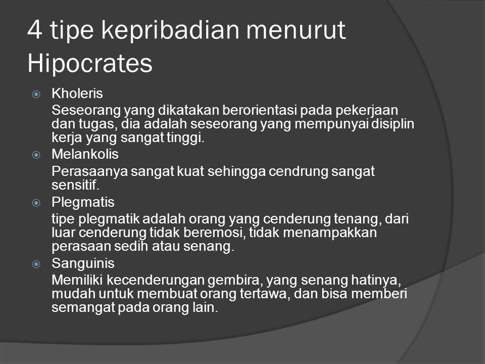 4 tipe kepribadian menurut Hipocrates  Kholeris Seseorang yang dikatakan berorientasi pada pekerjaan dan tugas, dia adalah seseorang yang mempunyai d